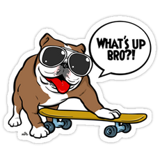 Skateboard Dog Whats up BRO? Sticker