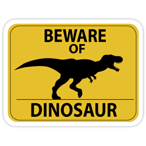 Beware of dinosaur sticker