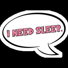 Inscription I Need Sleep Sticker