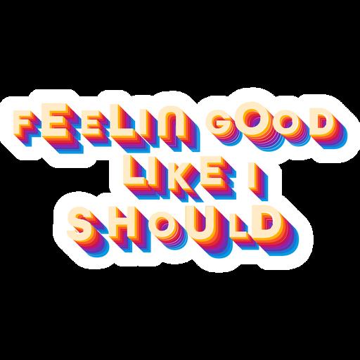 Feelin Good Like I Should Sticker