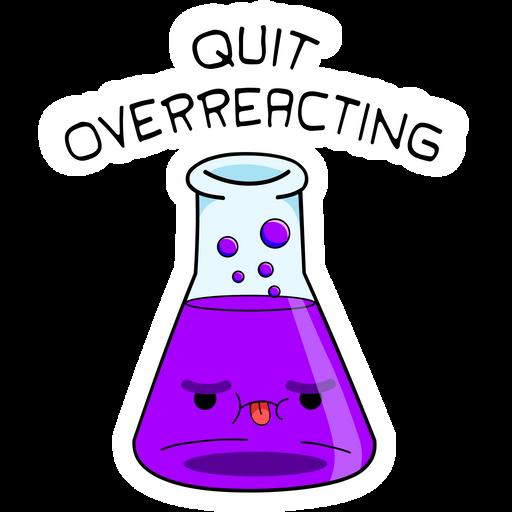 Quit Overreacting Sticker